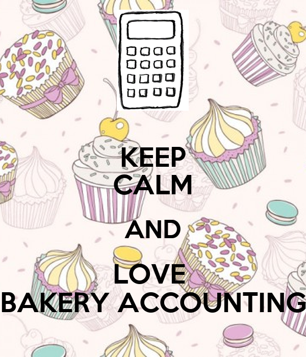 KEEP CALM AND LOVE  BAKERY ACCOUNTING