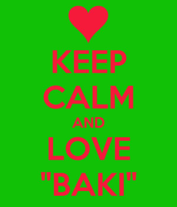 """KEEP CALM AND LOVE """"BAKI"""""""