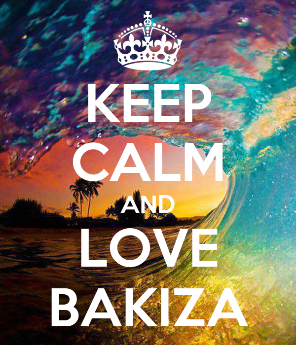 KEEP CALM AND LOVE BAKIZA