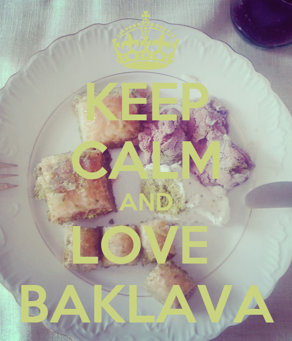 KEEP CALM AND LOVE  BAKLAVA