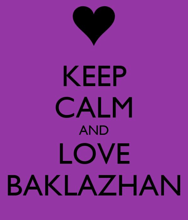 KEEP CALM AND LOVE BAKLAZHAN