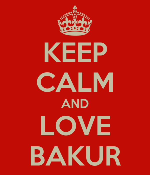 KEEP CALM AND LOVE BAKUR