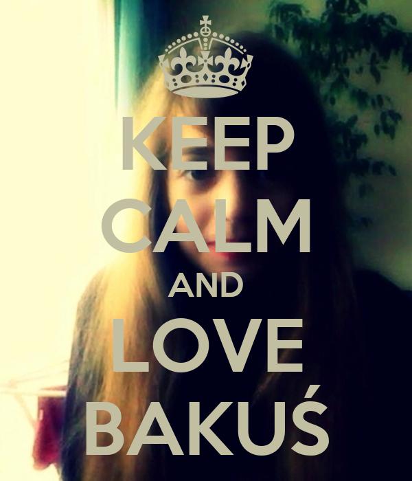 KEEP CALM AND LOVE BAKUŚ