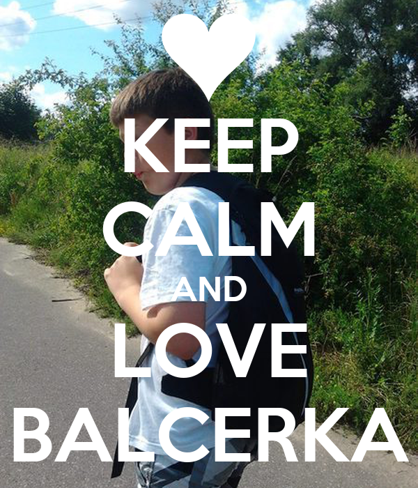 KEEP CALM AND LOVE BALCERKA