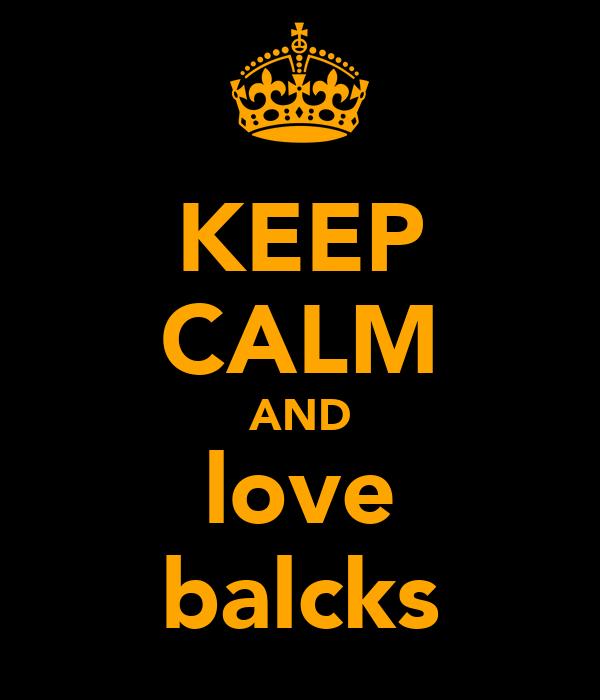 KEEP CALM AND love balcks