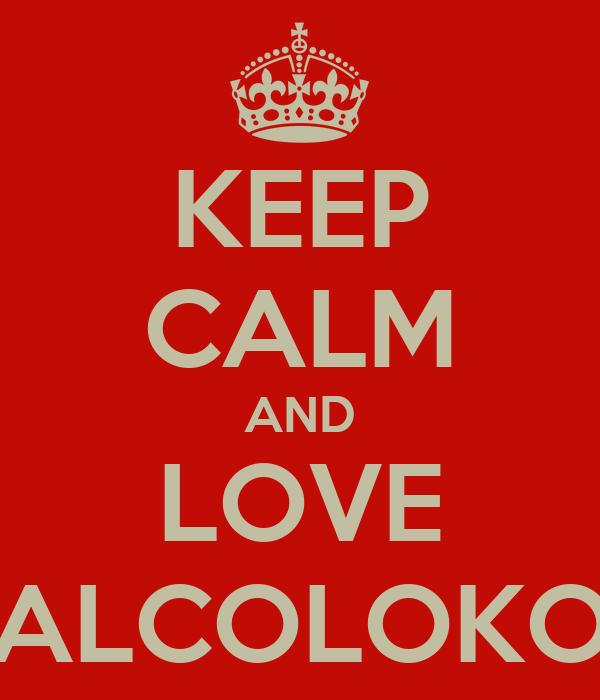 KEEP CALM AND LOVE BALCOLOKOS