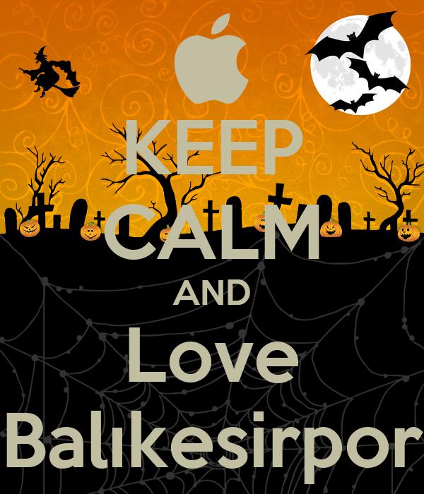 KEEP CALM AND Love Balıkesirpor