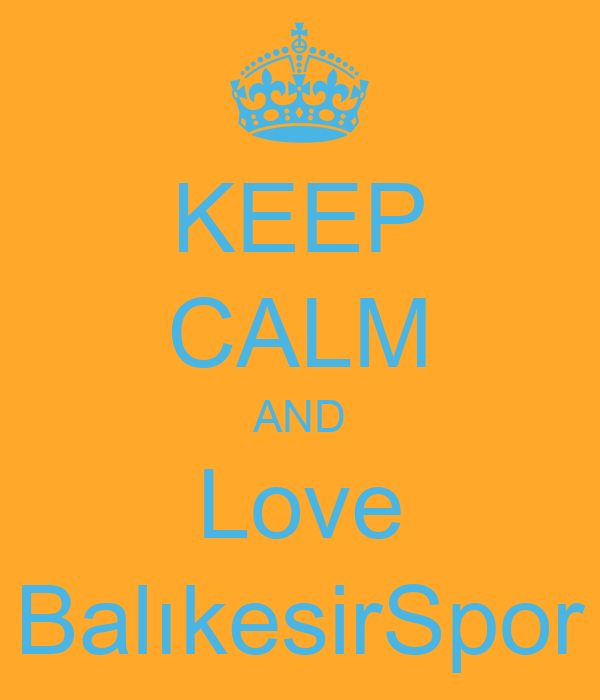 KEEP CALM AND Love BalıkesirSpor