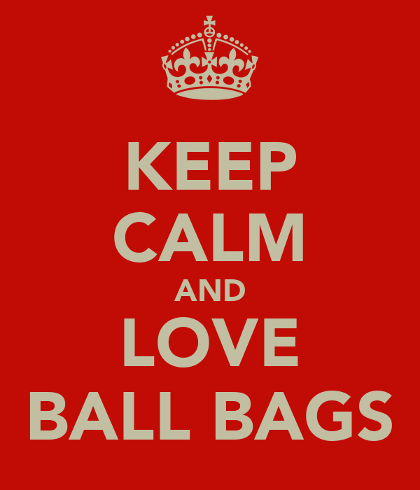 KEEP CALM AND LOVE BALL BAGS