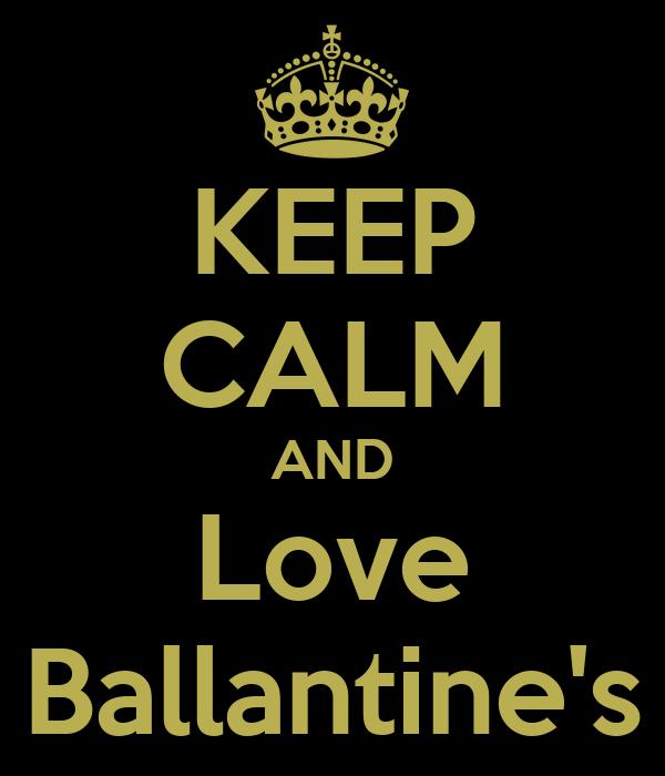 KEEP CALM AND Love Ballantine's