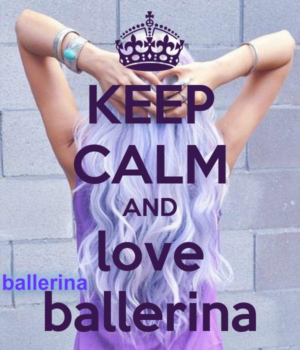 KEEP CALM AND love ballerina