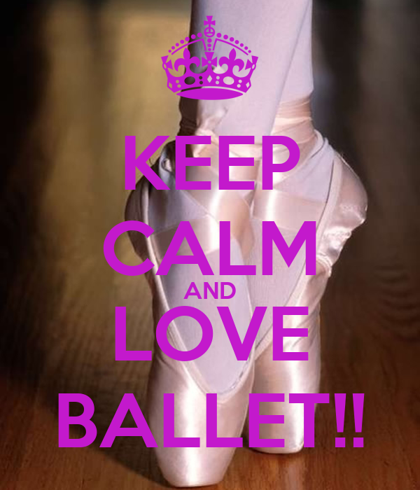 KEEP CALM AND LOVE BALLET!! Poster | x | Keep Calm-o-Matic
