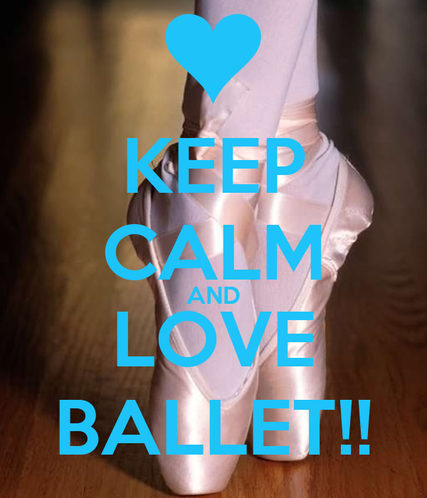 KEEP CALM AND LOVE BALLET!!