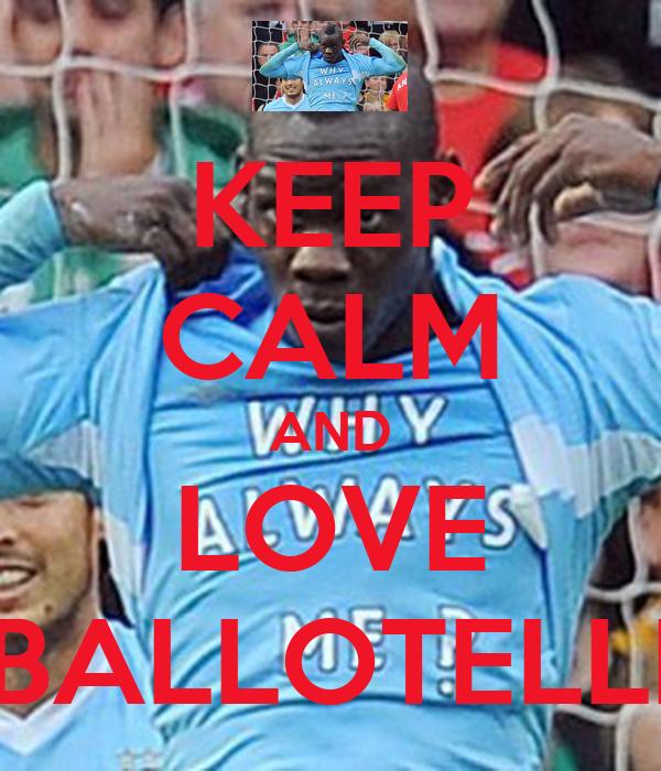 KEEP CALM AND LOVE BALLOTELLI