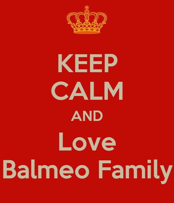 KEEP CALM AND Love Balmeo Family