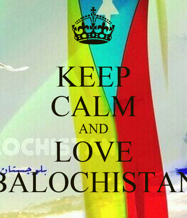 KEEP CALM AND LOVE BALOCHISTAN