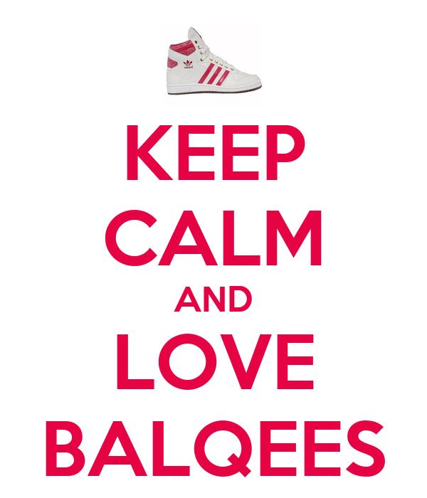 KEEP CALM AND LOVE BALQEES