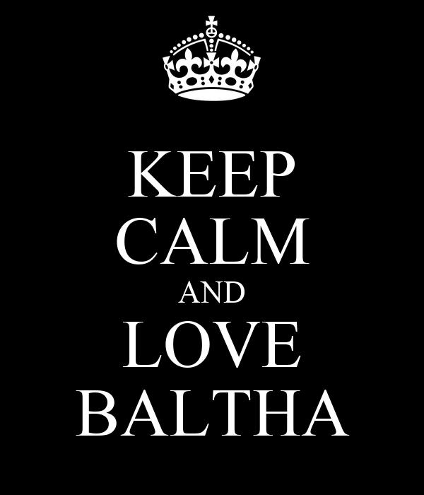 KEEP CALM AND LOVE BALTHA
