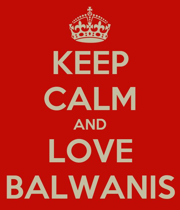 KEEP CALM AND LOVE BALWANIS