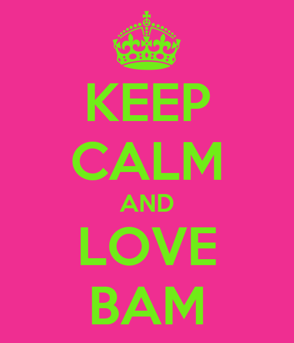 KEEP CALM AND LOVE BAM