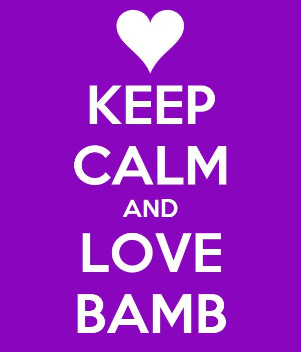 KEEP CALM AND LOVE BAMB