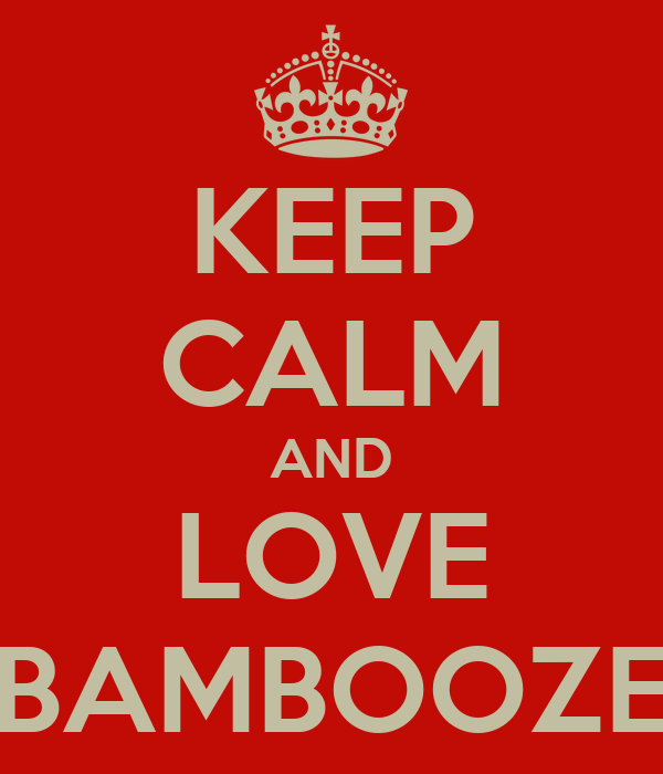 KEEP CALM AND LOVE BAMBOOZE