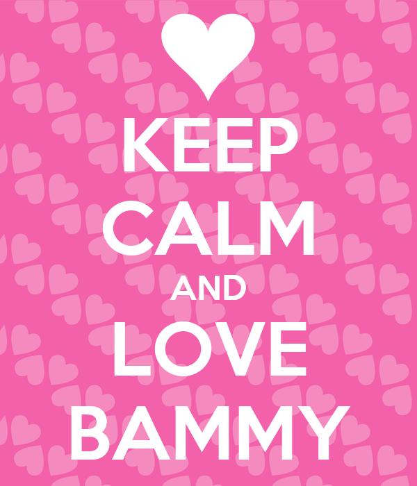 KEEP CALM AND LOVE BAMMY