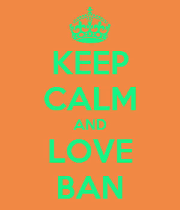 KEEP CALM AND LOVE BAN