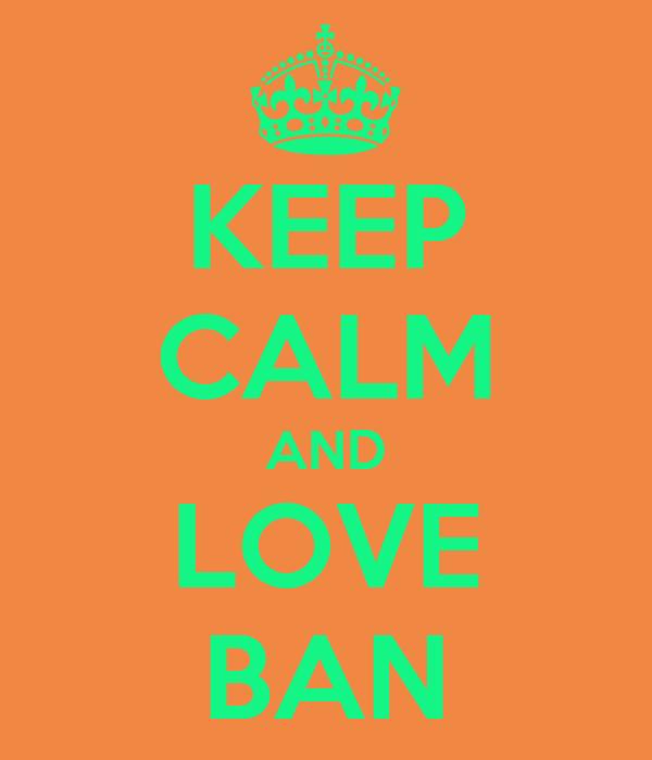 KEEP CALM AND LOVE BAN