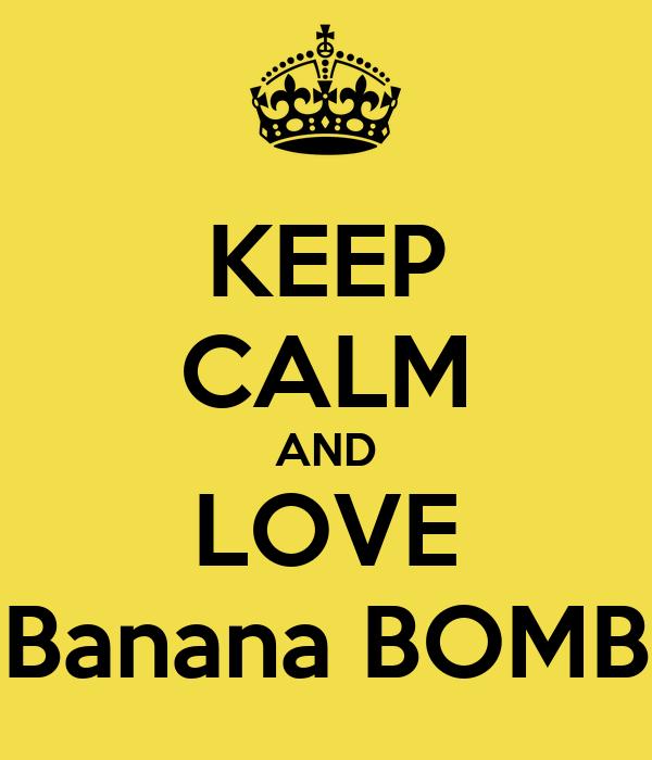 KEEP CALM AND LOVE Banana BOMB