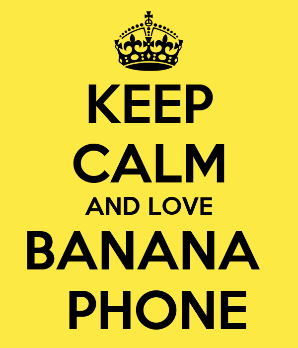 KEEP CALM AND LOVE BANANA   PHONE
