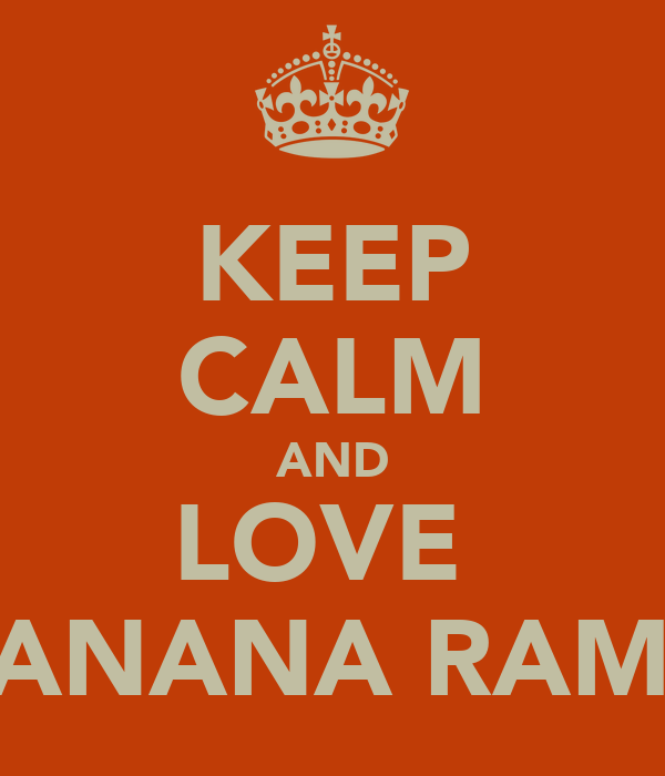 KEEP CALM AND LOVE  BANANA RAMA