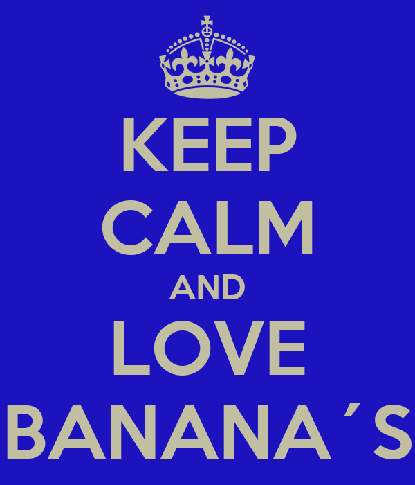 KEEP CALM AND LOVE BANANA´S