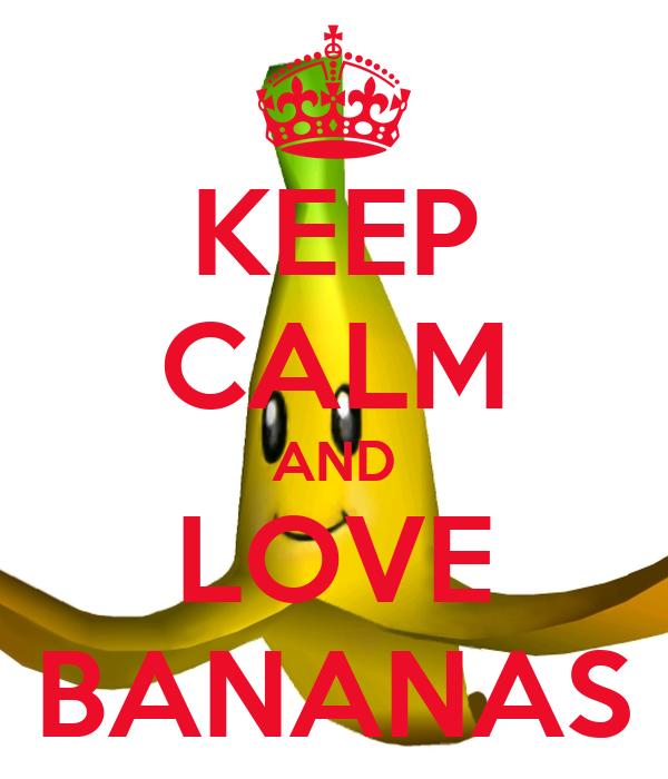 KEEP CALM AND LOVE BANANAS