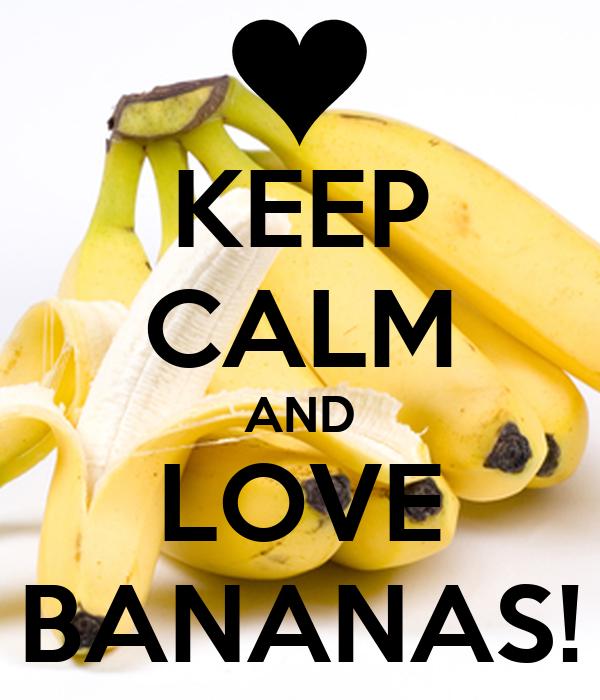 KEEP CALM AND LOVE BANANAS!