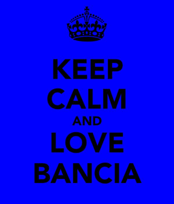 KEEP CALM AND LOVE BANCIA