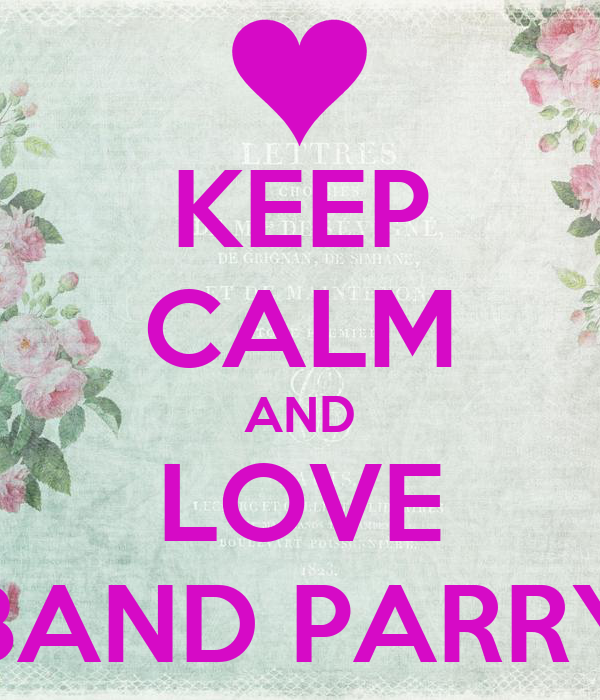 KEEP CALM AND LOVE BAND PARRY