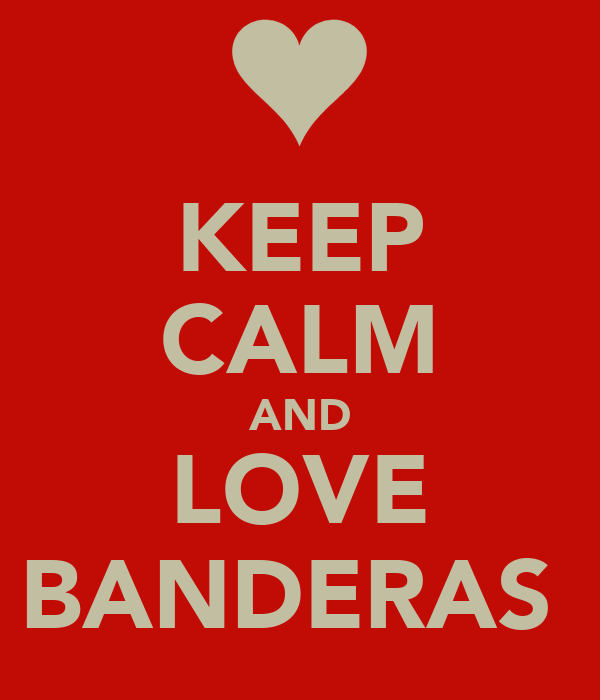 KEEP CALM AND LOVE BANDERAS