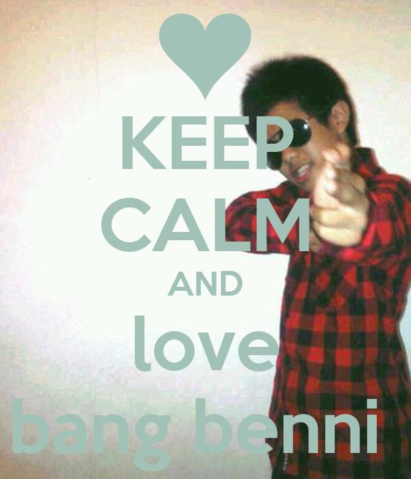 KEEP CALM AND love bang benni