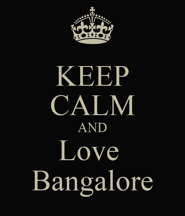 KEEP CALM AND Love  Bangalore