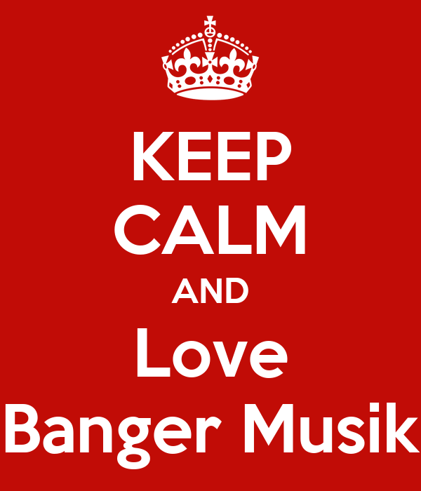 KEEP CALM AND Love Banger Musik