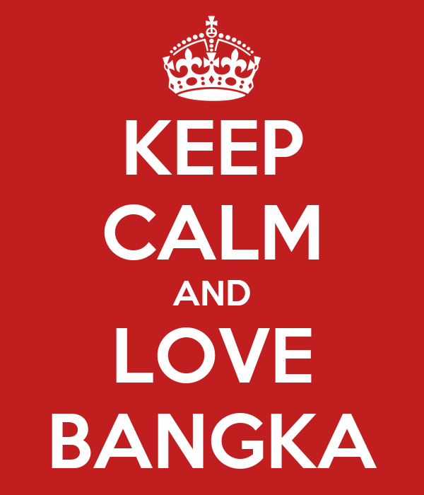 KEEP CALM AND LOVE BANGKA