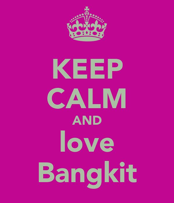 KEEP CALM AND love Bangkit