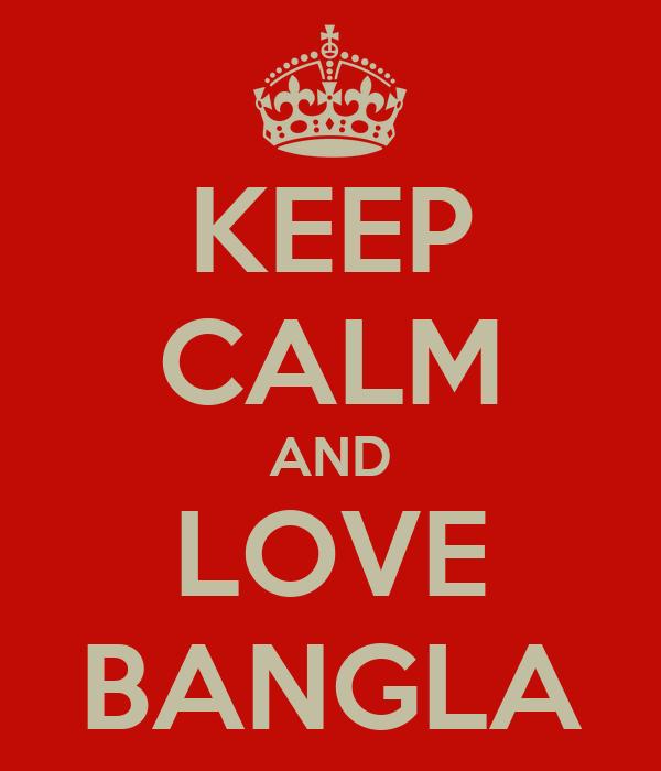 KEEP CALM AND LOVE BANGLA