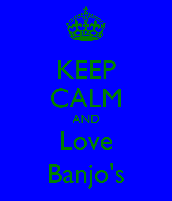 KEEP CALM AND Love Banjo's