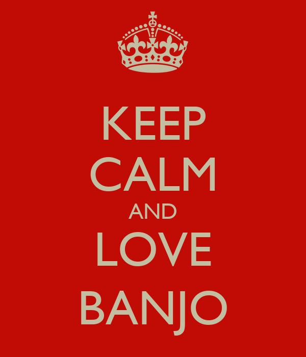 KEEP CALM AND LOVE BANJO