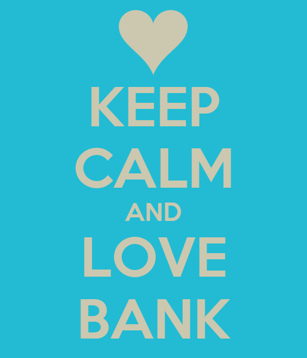 KEEP CALM AND LOVE BANK
