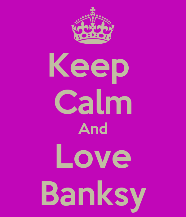 Keep  Calm And Love Banksy