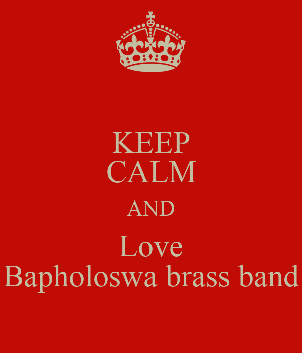 KEEP CALM AND Love Bapholoswa brass band