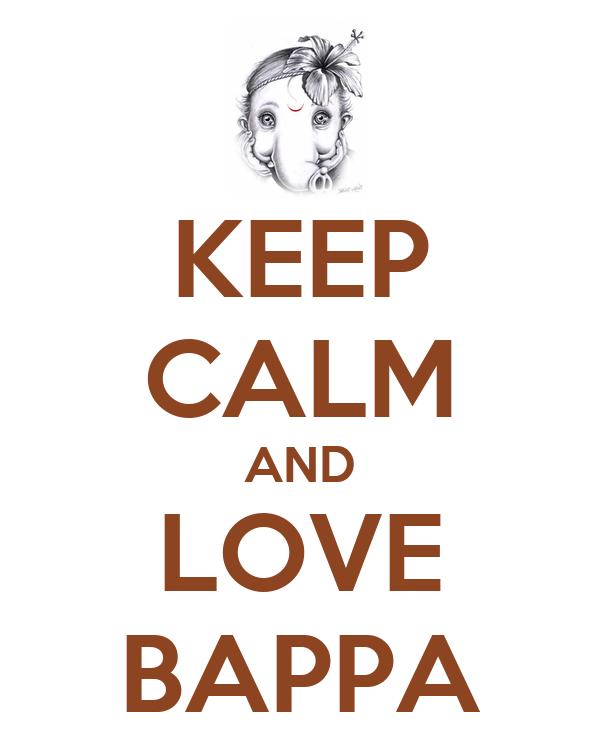 KEEP CALM AND LOVE BAPPA